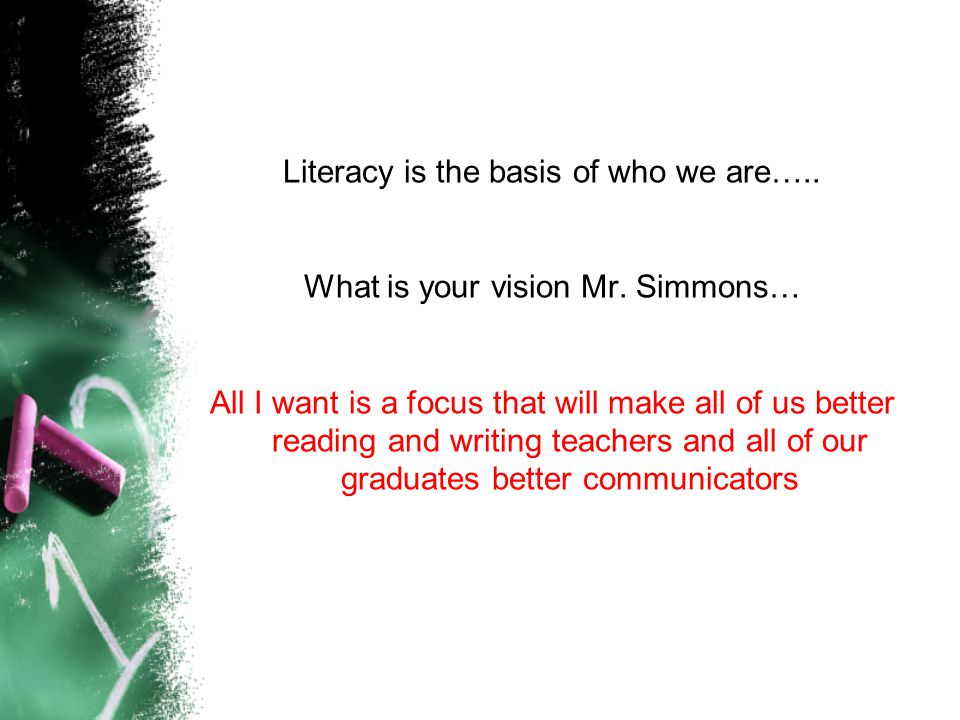 Literacy is the basis of who we are….. What is your vision Mr.