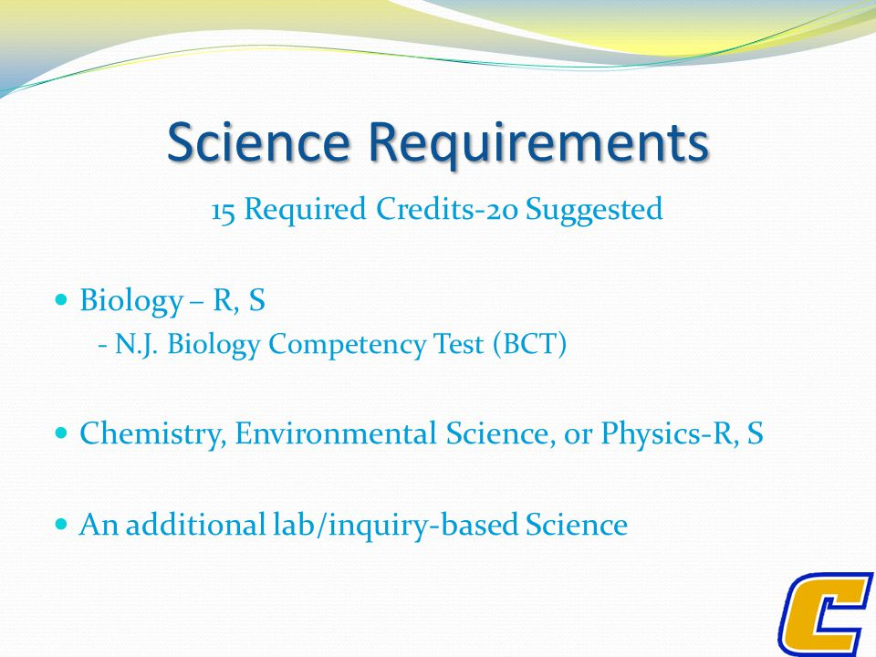 ScienceRequirements Science Requirements 15 Required Credits-20 Suggested Biology – R, S - N.J.