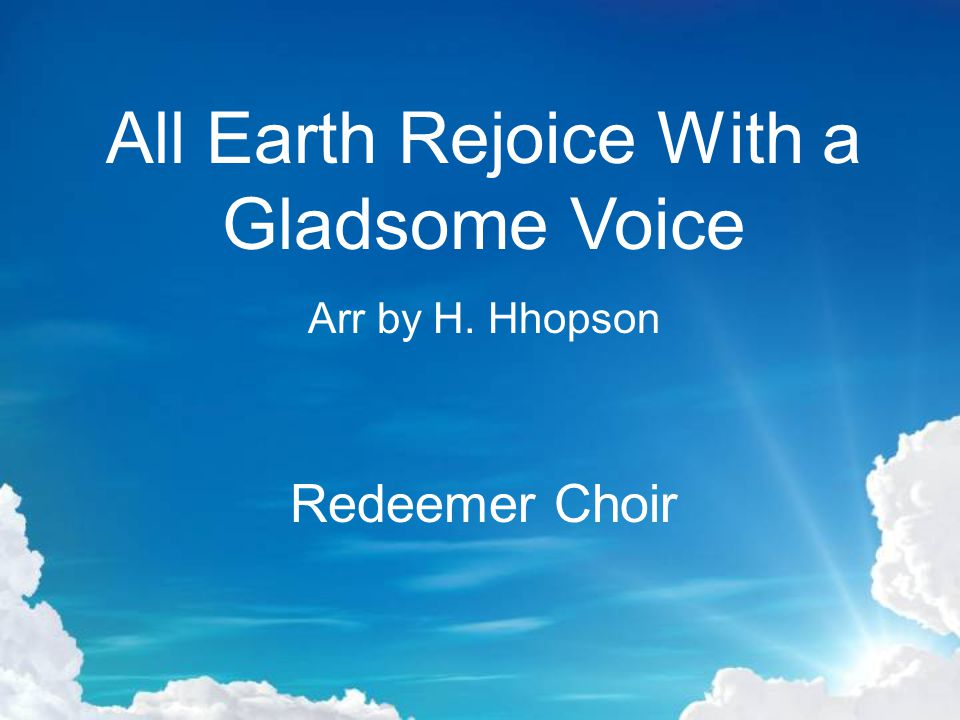All Earth Rejoice With a Gladsome Voice Arr by H. Hhopson Redeemer Choir