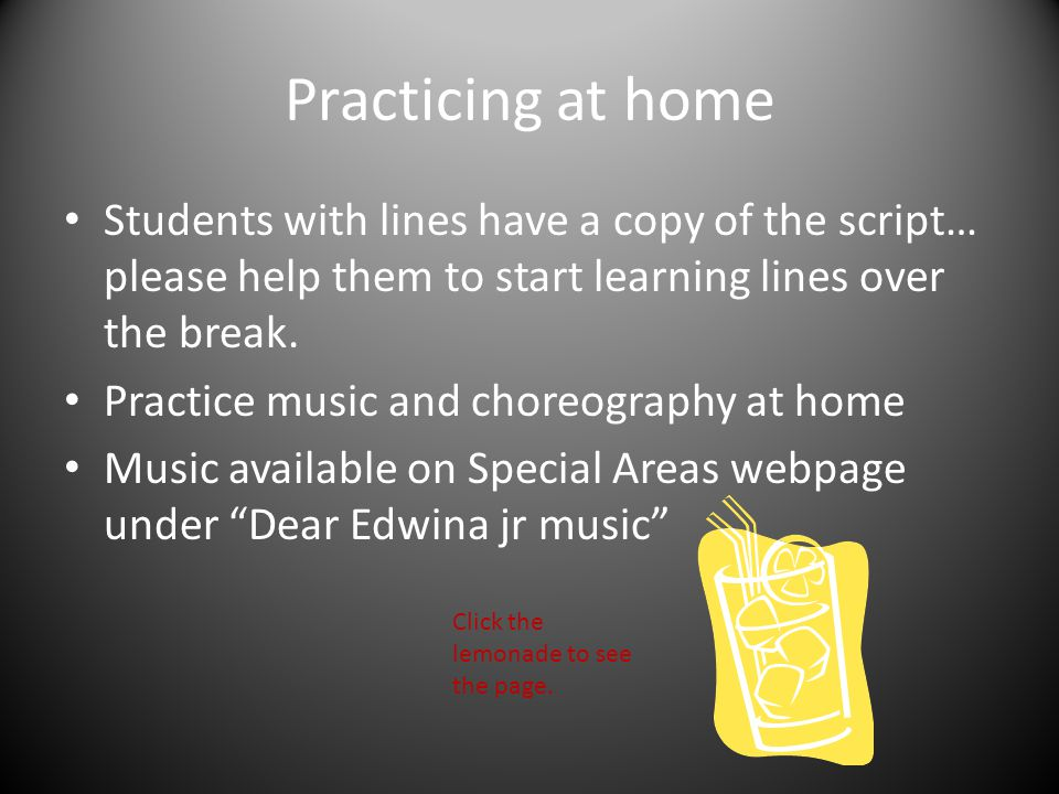 Practicing at home Students with lines have a copy of the script… please help them to start learning lines over the break. Practice music and choreogr