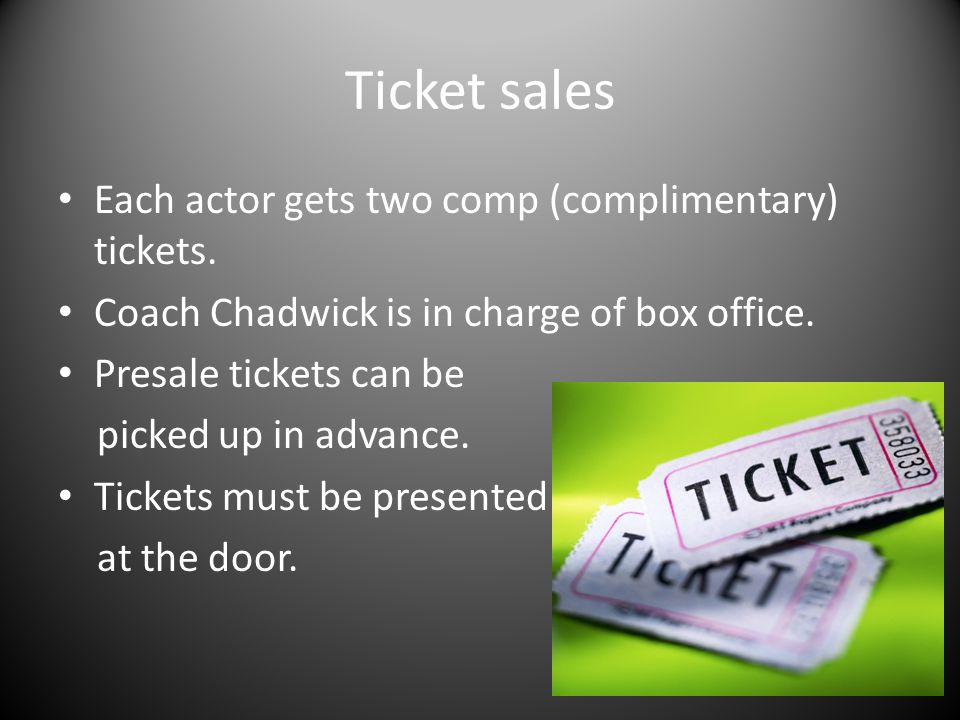 Ticket sales Each actor gets two comp (complimentary) tickets.