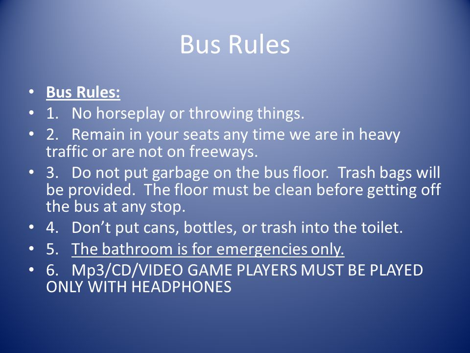 Bus Rules Bus Rules: 1. No horseplay or throwing things.