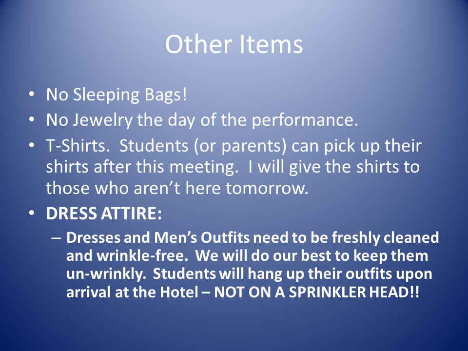 Other Items No Sleeping Bags. No Jewelry the day of the performance.