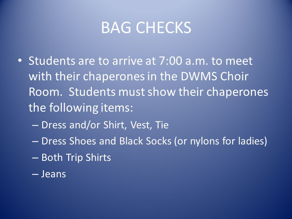 BAG CHECKS Students are to arrive at 7:00 a.m.