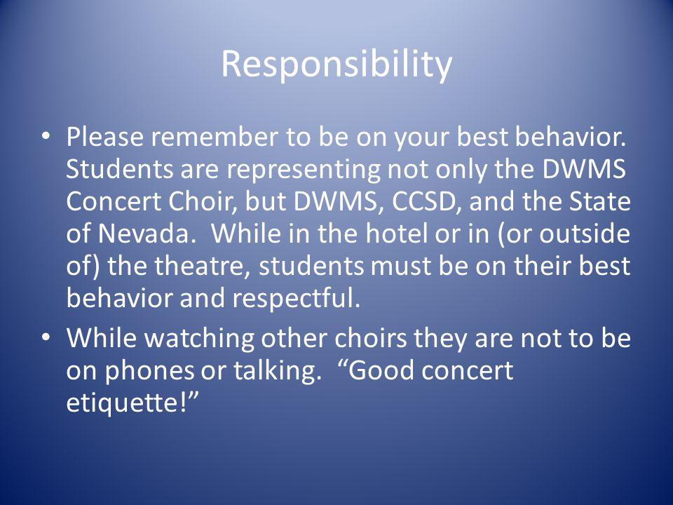 Responsibility Please remember to be on your best behavior.
