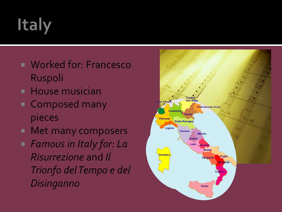  Worked for: Francesco Ruspoli  House musician  Composed many pieces  Met many composers  Famous in Italy for: La Risurrezione and Il Trionfo del Tempo e del Disinganno