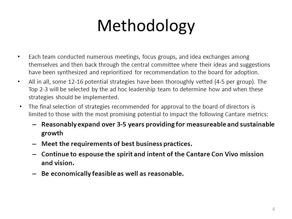 Methodology Each team conducted numerous meetings, focus groups, and idea exchanges among themselves and then back through the central committee where their ideas and suggestions have been synthesized and reprioritized for recommendation to the board for adoption.