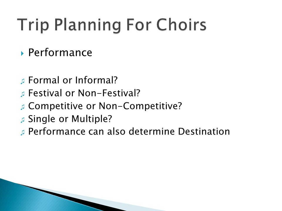  Performance ♫ Formal or Informal? ♫ Festival or Non-Festival? ♫ Competitive or Non-Competitive? ♫ Single or Multiple? ♫ Performance can also determi