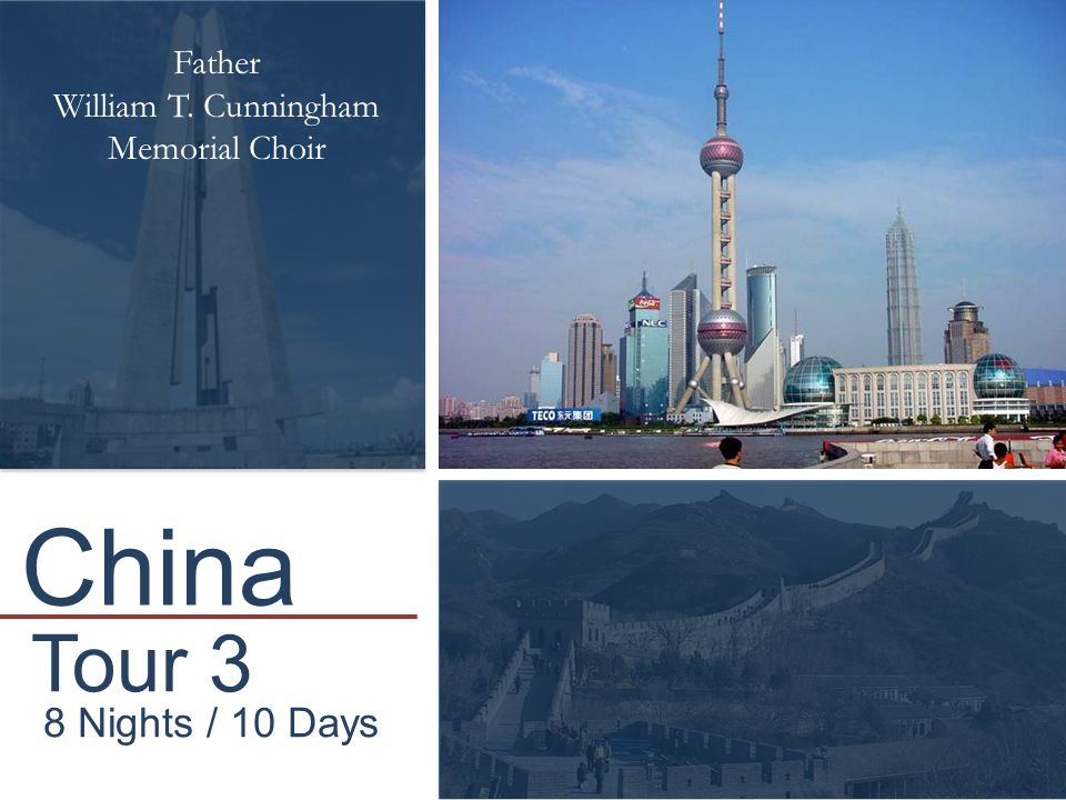 Tour 3 8 Nights / 10 Days Father William T. Cunningham Memorial Choir China