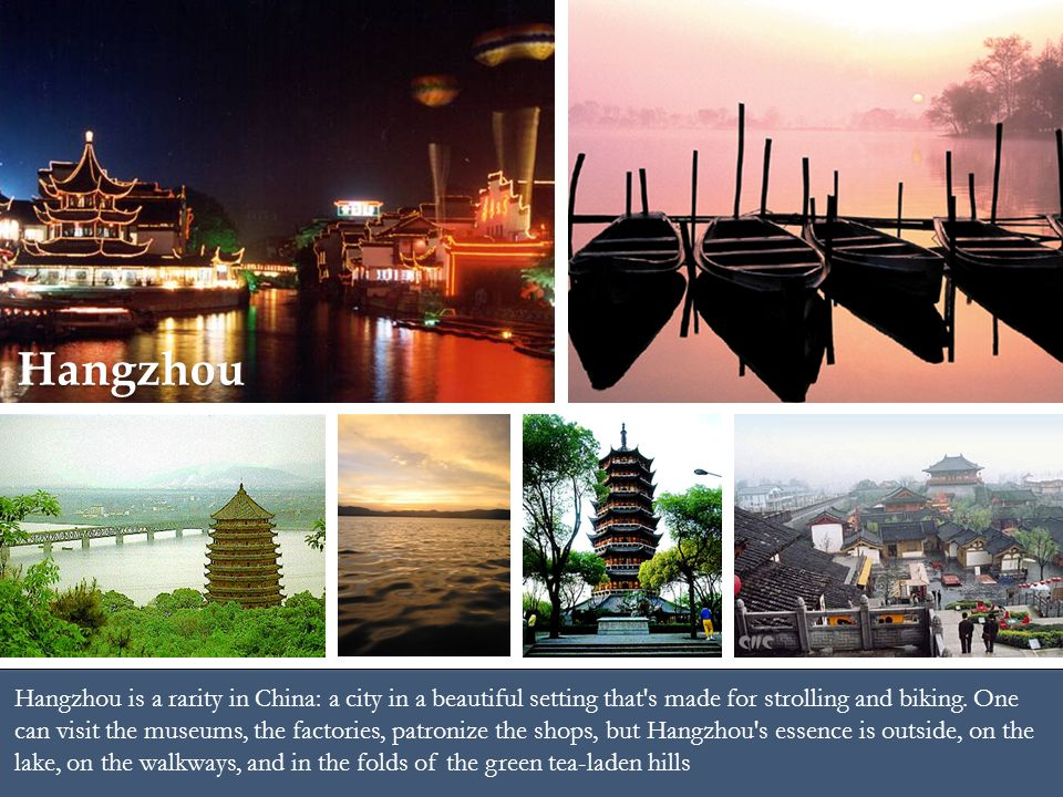 Hangzhou is a rarity in China: a city in a beautiful setting that s made for strolling and biking.