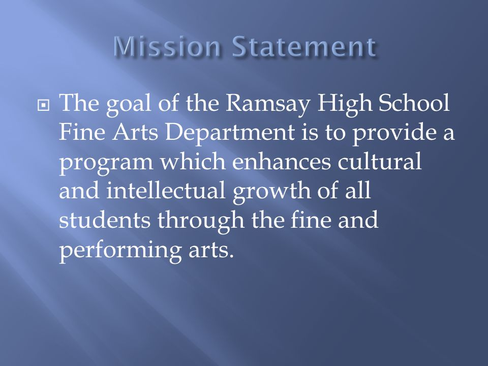  The goal of the Ramsay High School Fine Arts Department is to provide a program which enhances cultural and intellectual growth of all students through the fine and performing arts.