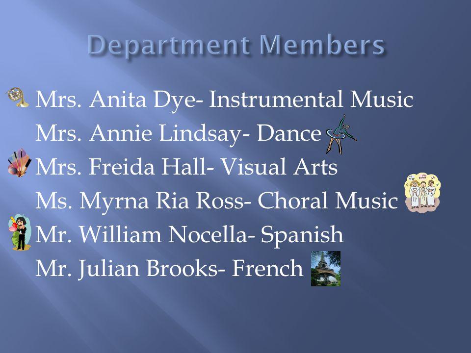 Mrs.Anita Dye- Instrumental Music Mrs. Annie Lindsay- Dance Mrs.