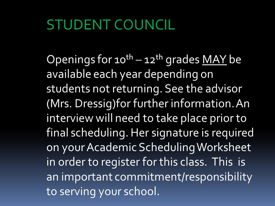 STUDENT COUNCIL Openings for 10 th – 12 th grades MAY be available each year depending on students not returning.