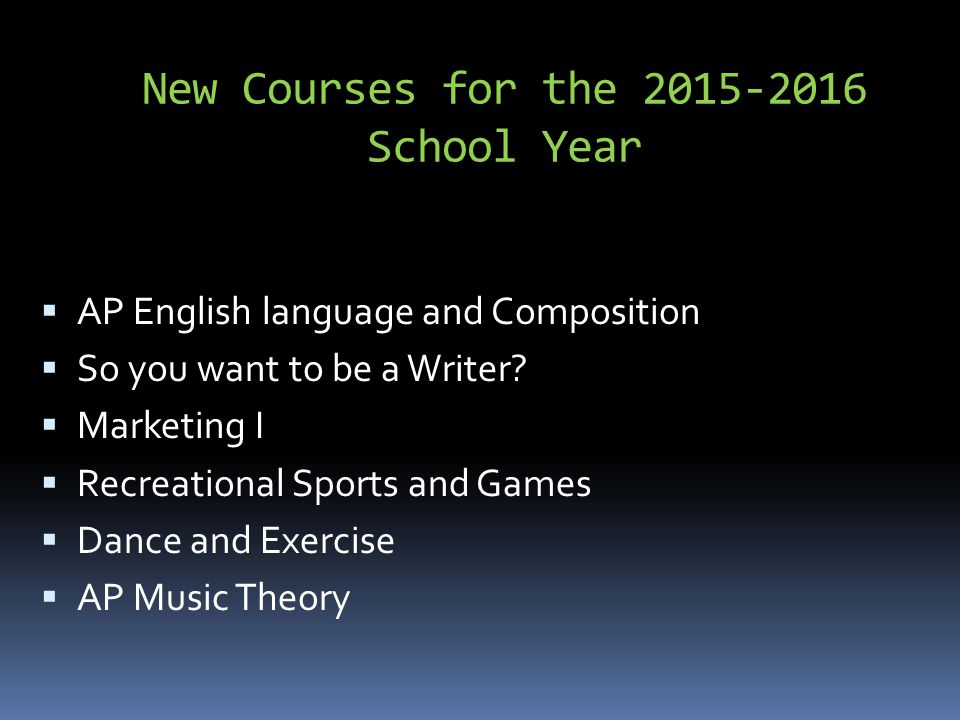 New Courses for the 2015-2016 School Year  AP English language and Composition  So you want to be a Writer.