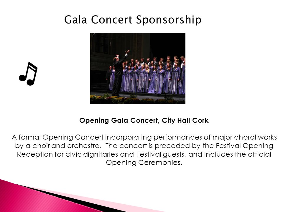 Opening Gala Concert, City Hall Cork A formal Opening Concert incorporating performances of major choral works by a choir and orchestra. The concert i