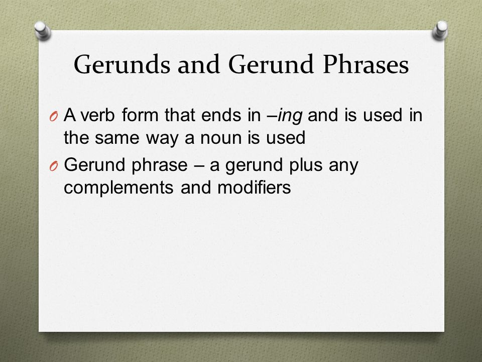 Examples of Gerunds/Gerund Phrases O The dog's barking kept me awake all night.