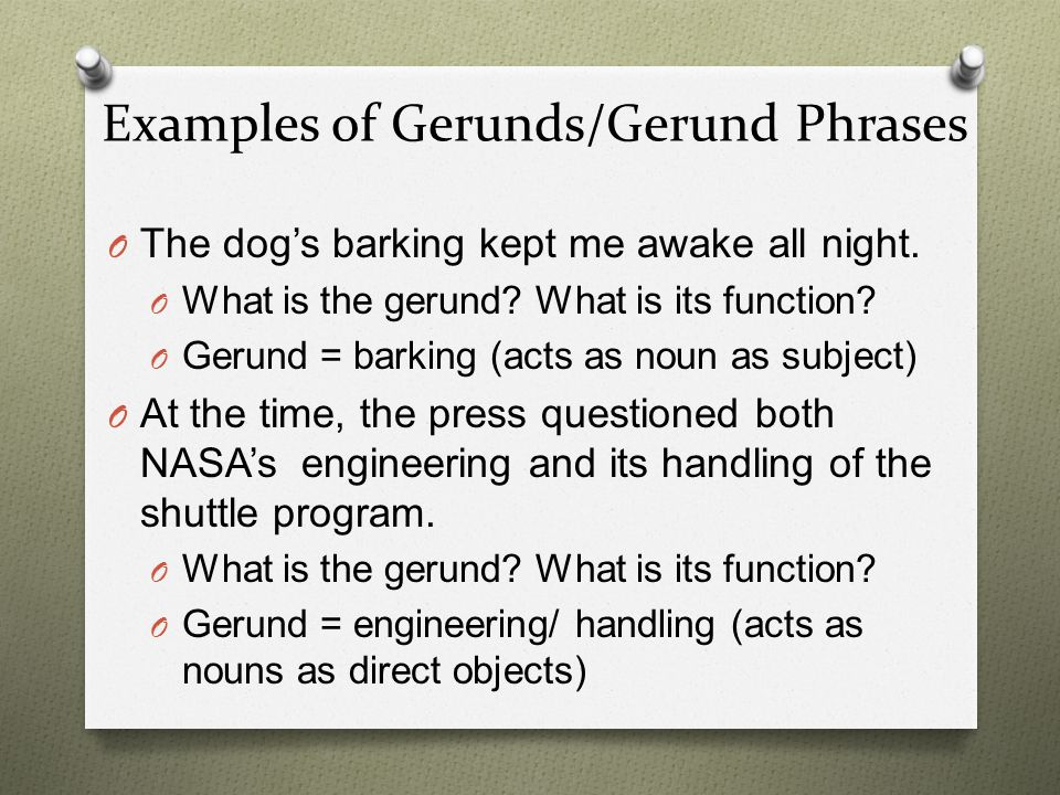 Participle vs.Gerund O Both present participles and gerunds end in – ing.