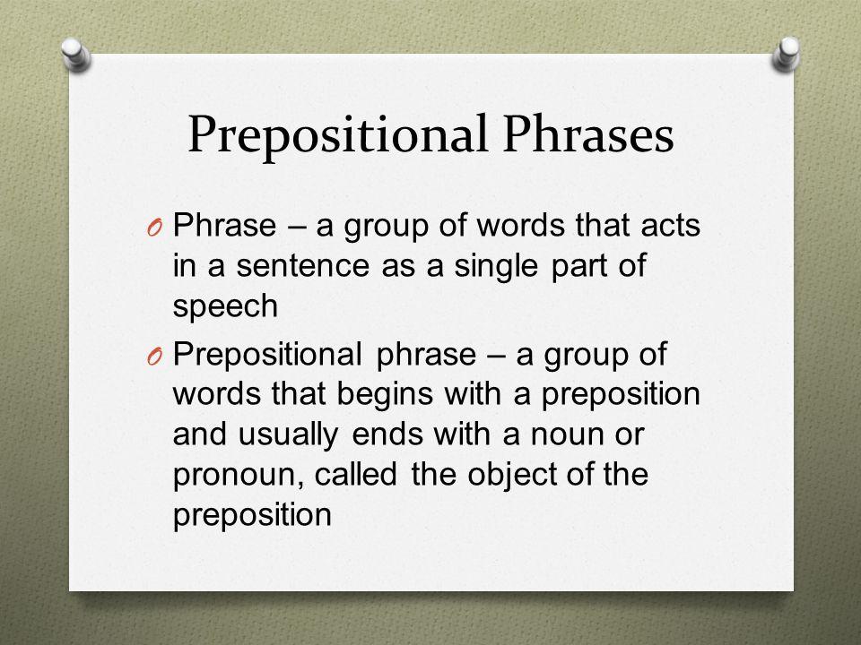 Functions of Prepositional Phrases O Adjective Prepositional Phrase – modifies a noun or a pronoun O Example – The boy on the corner owns the blue car.