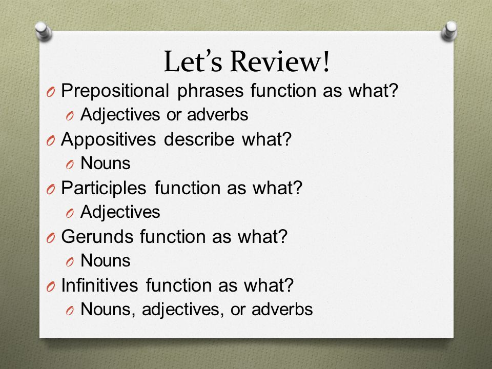 Keep Reviewing.O Appositives begin with what. O Noun or pronoun O Participles end with what.