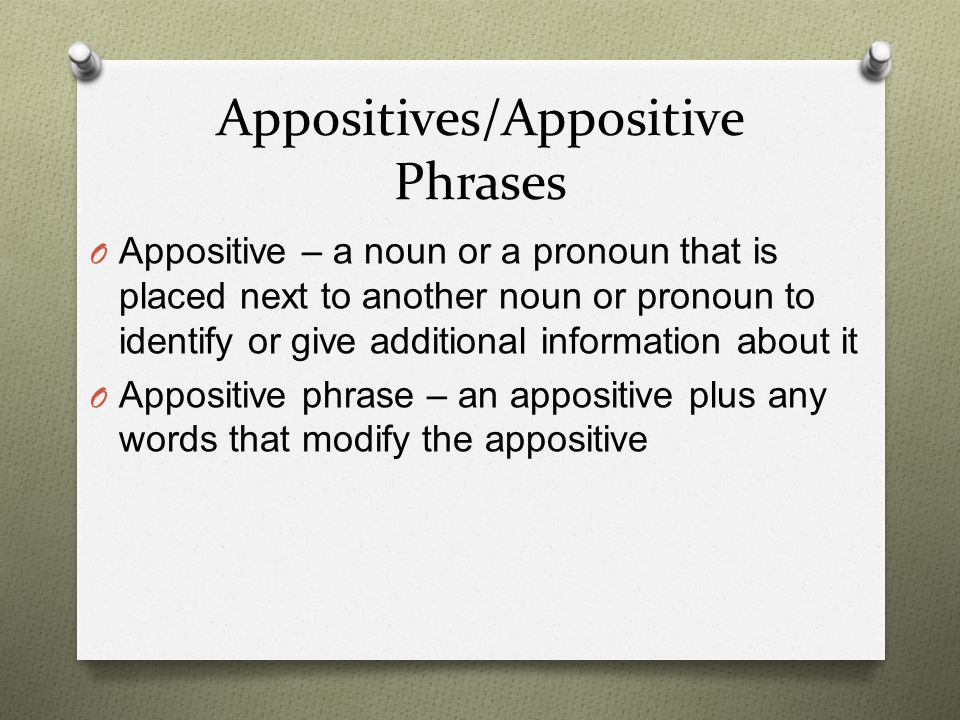 Examples of Appositives O My friend Chris sings in the choir.