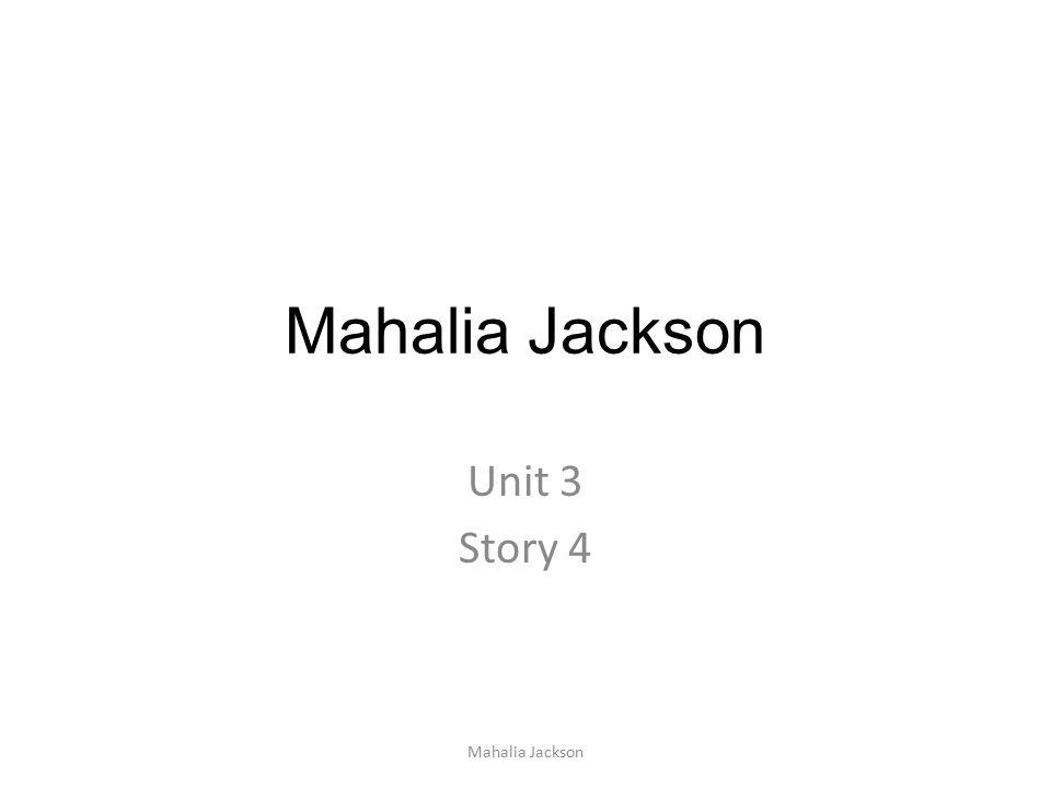 Mahalia Jackson Unit 3 Story 4 Mahalia Jackson