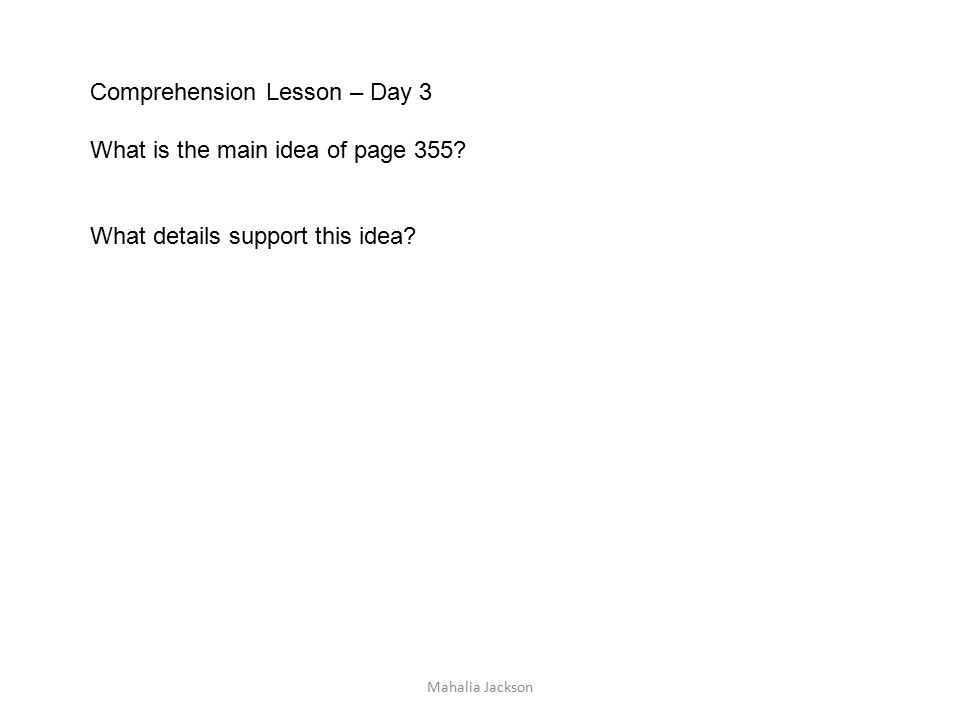 Comprehension Lesson – Day 3 What is the main idea of page 355 What details support this idea
