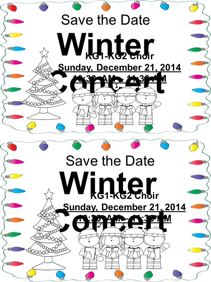 Save the Date Winter Concert Save the Date Winter Concert KG1-KG2 Choir Sunday, December 21, 2014 10:30 AM – 11:30 AM KG1-KG2 Choir Sunday, December 21, 2014 10:30 AM – 11:30 AM
