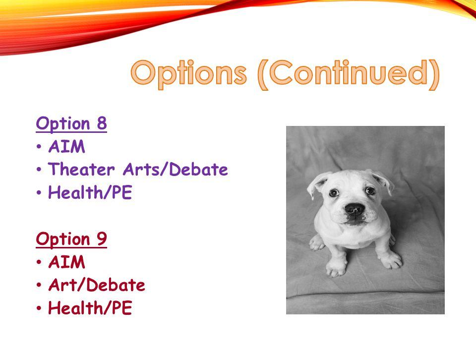 Option 8 AIM Theater Arts/Debate Health/PE Option 9 AIM Art/Debate Health/PE