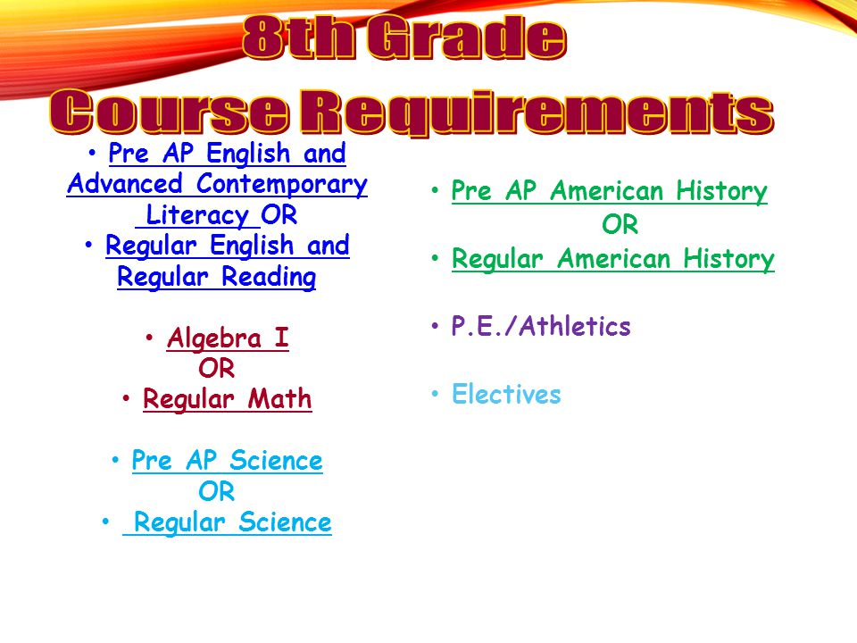 Pre AP English and Advanced Contemporary Literacy OR Regular English and Regular Reading Algebra I OR Regular Math Pre AP Science OR Regular Science P
