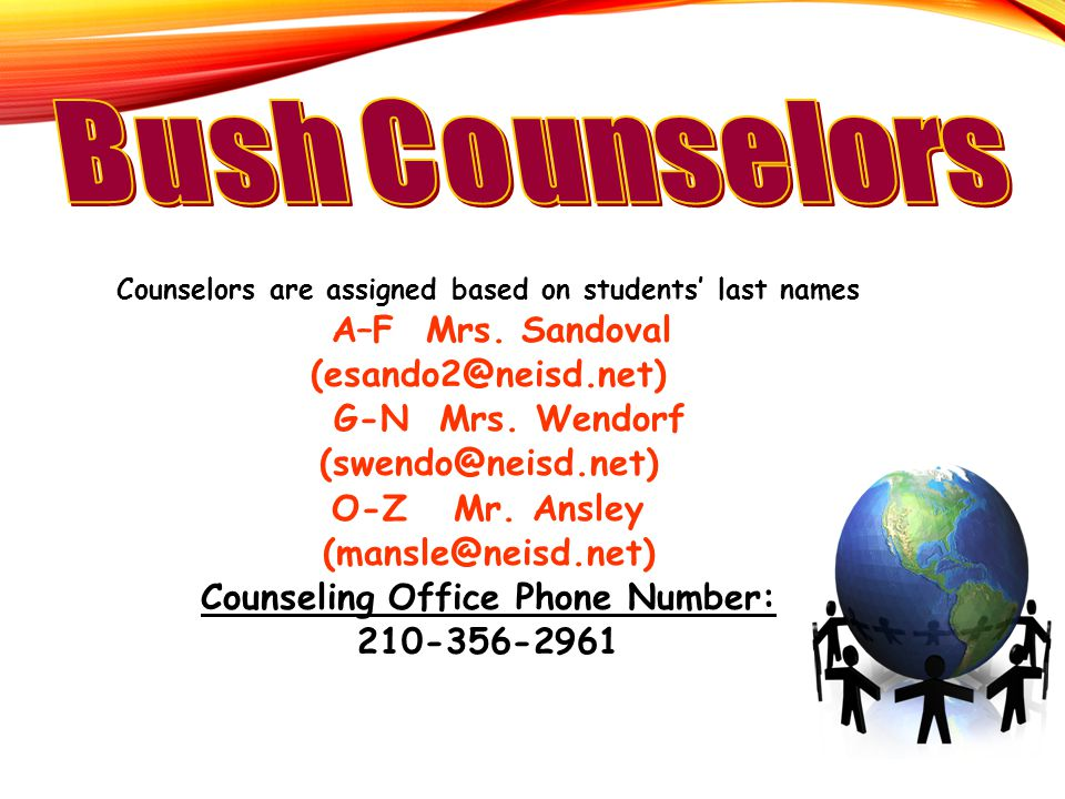 Counselors are assigned based on students' last names A–F Mrs. Sandoval (esando2@neisd.net) G-N Mrs. Wendorf (swendo@neisd.net) O-Z Mr. Ansley (mansle