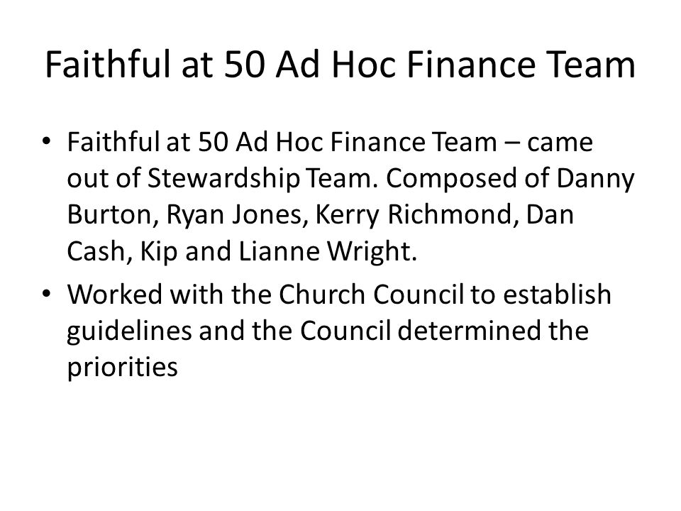 Faithful at 50 Ad Hoc Finance Team Faithful at 50 Ad Hoc Finance Team – came out of Stewardship Team.