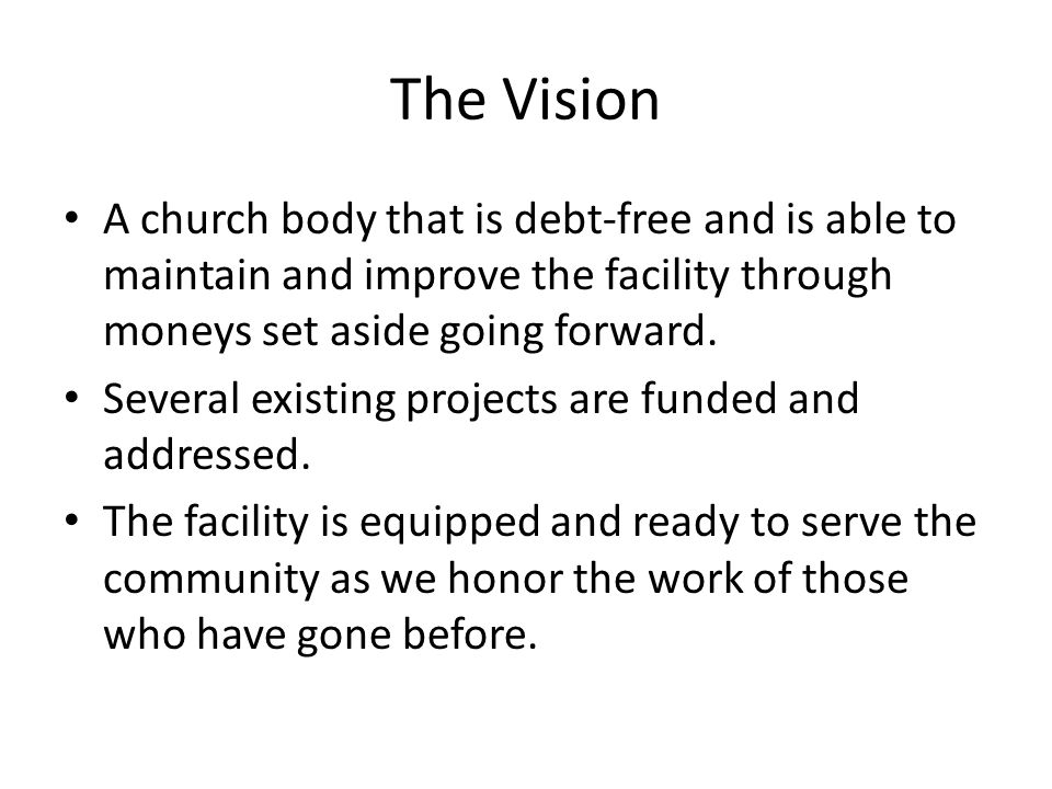 The Vision A church body that is debt-free and is able to maintain and improve the facility through moneys set aside going forward.