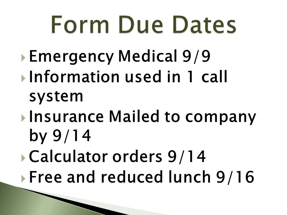  Emergency Medical 9/9  Information used in 1 call system  Insurance Mailed to company by 9/14  Calculator orders 9/14  Free and reduced lunch 9/16