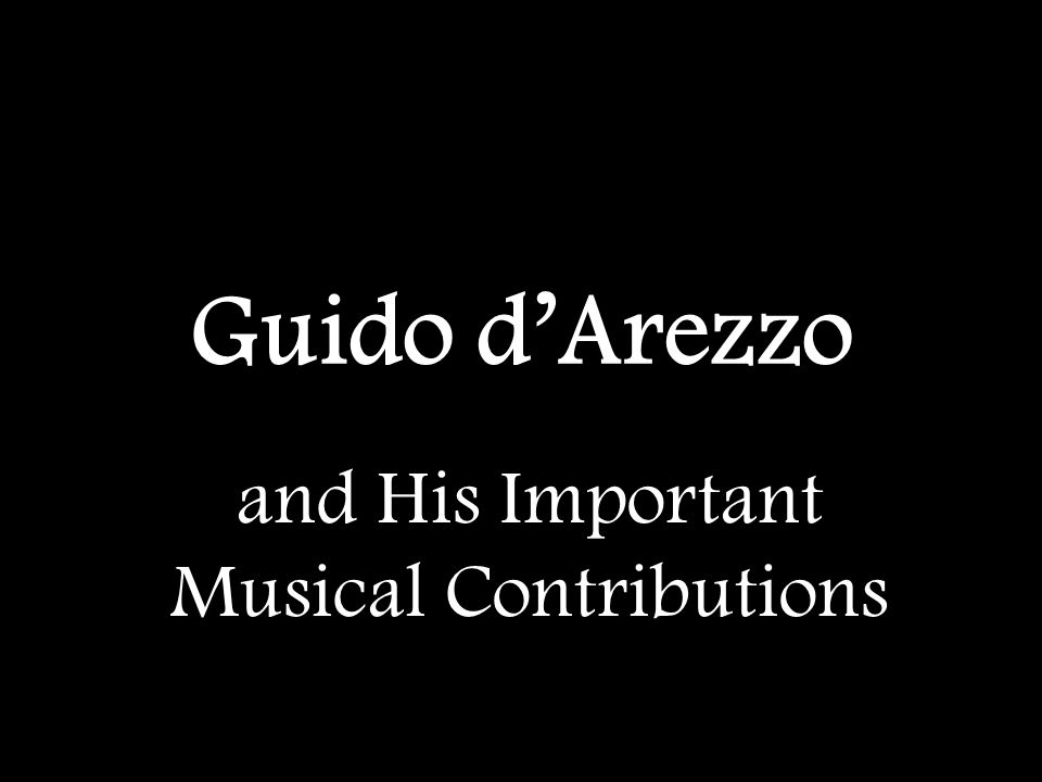 Guido d'Arezzo and His Important Musical Contributions