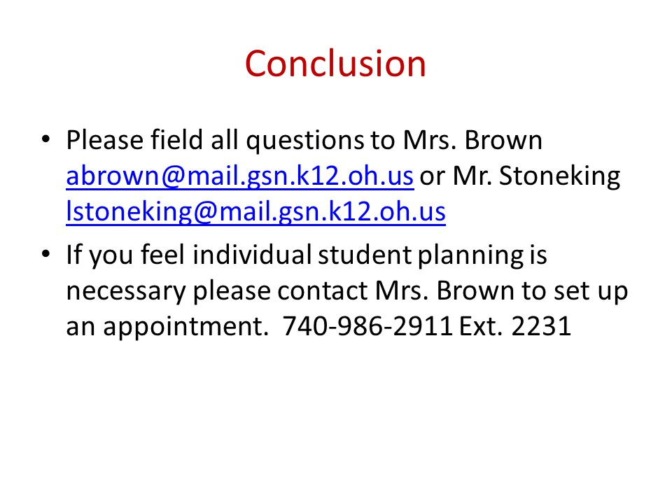 Conclusion Please field all questions to Mrs. Brown abrown@mail.gsn.k12.oh.us or Mr.