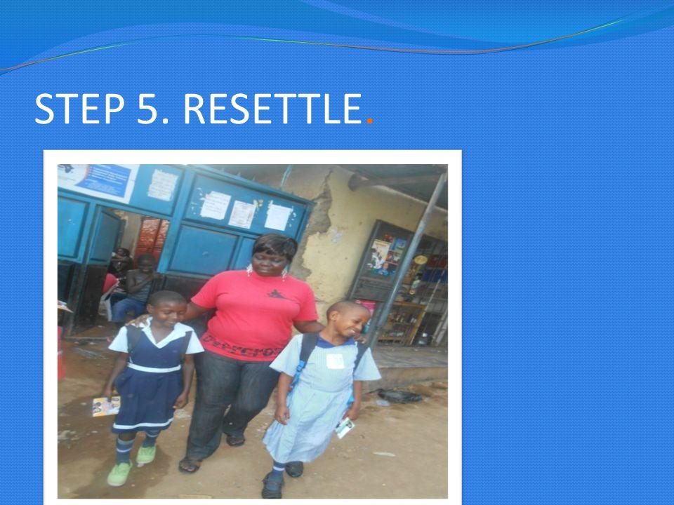 STEP 5. RESETTLE.