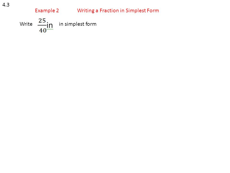 4.3 Example 2Writing a Fraction in Simplest Form Write in simplest form