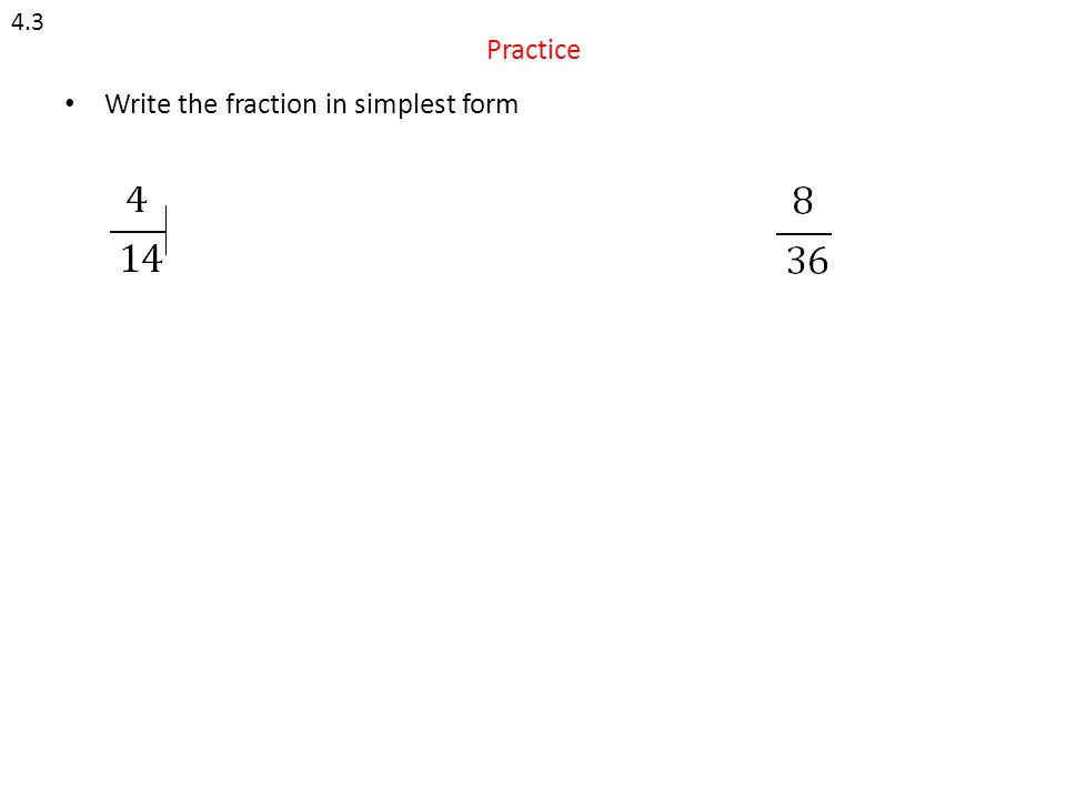 Practice Write the fraction in simplest form 4.3