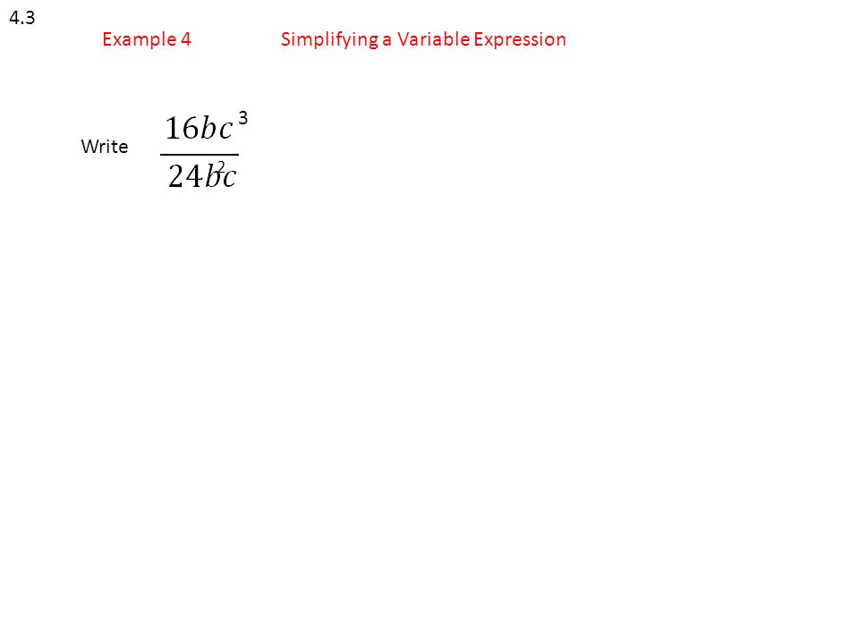4.3 Example 4Simplifying a Variable Expression Write 3 2