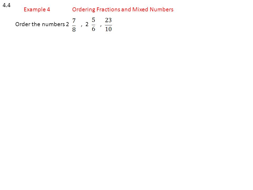 4.4 Example 4Ordering Fractions and Mixed Numbers Order the numbers 2, 2,