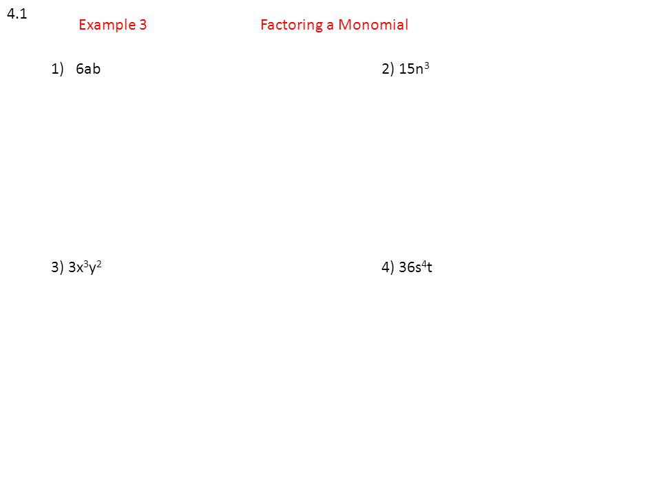 Example 3Factoring a Monomial 4.1 1)6ab2) 15n 3 3) 3x 3 y 2 4) 36s 4 t