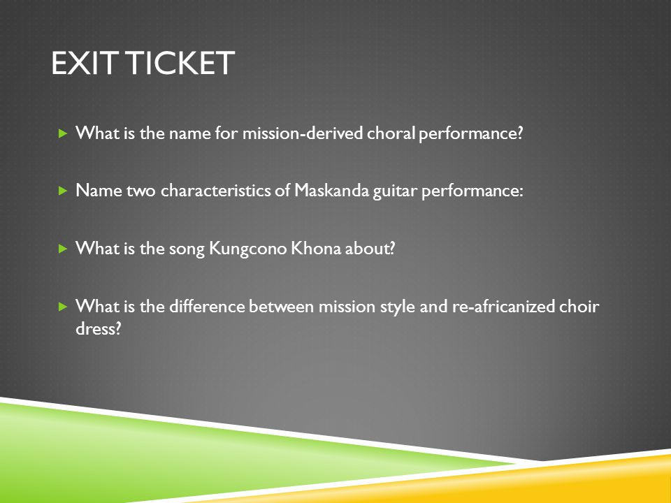 EXIT TICKET  What is the name for mission-derived choral performance.