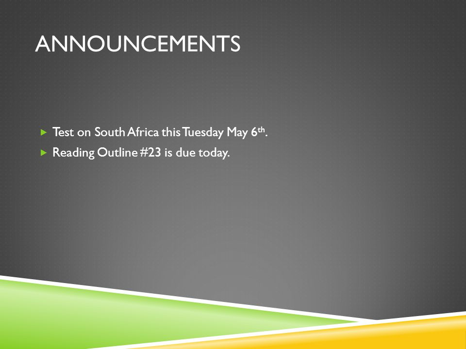 ANNOUNCEMENTS  Test on South Africa this Tuesday May 6 th.  Reading Outline #23 is due today.