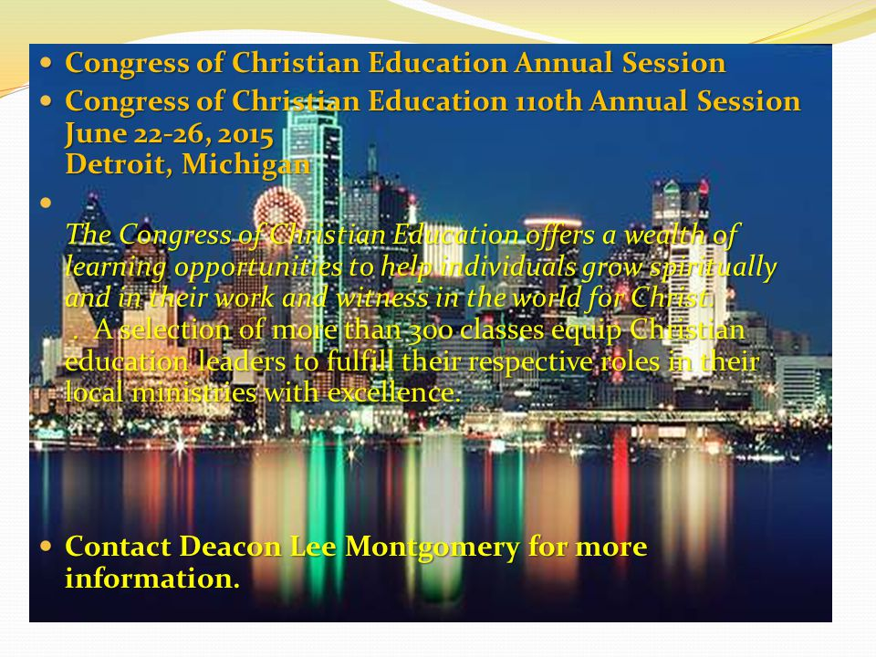 Congress of Christian Education Annual Session Congress of Christian Education Annual Session Congress of Christian Education 110th Annual Session June 22-26, 2015 Detroit, Michigan Congress of Christian Education 110th Annual Session June 22-26, 2015 Detroit, Michigan The Congress of Christian Education offers a wealth of learning opportunities to help individuals grow spiritually and in their work and witness in the world for Christ..