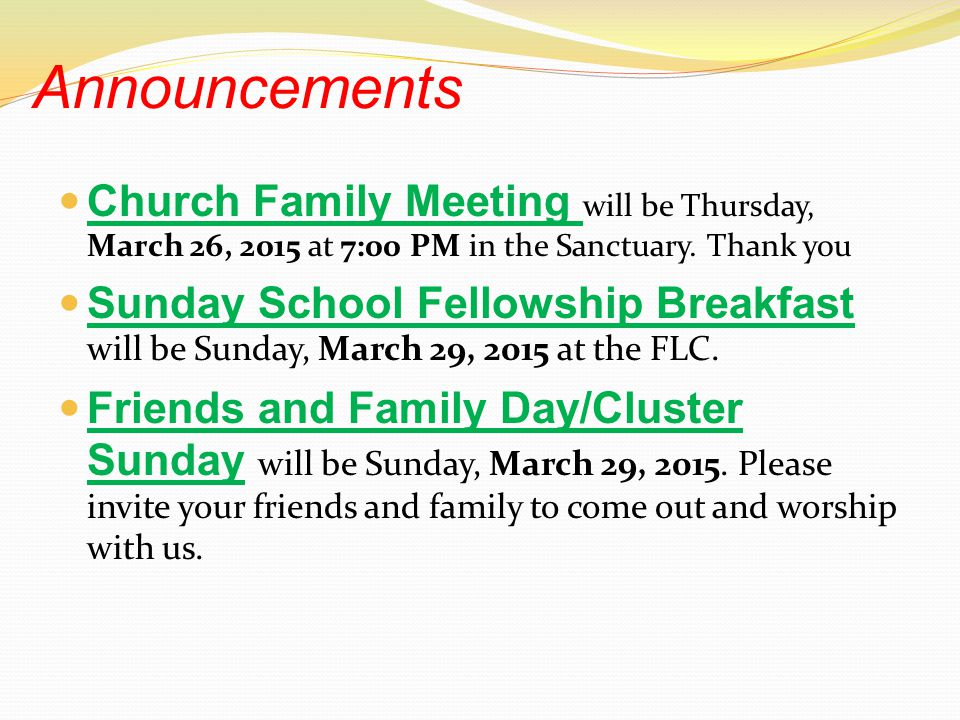Announcements Church Family Meeting will be Thursday, March 26, 2015 at 7:00 PM in the Sanctuary.