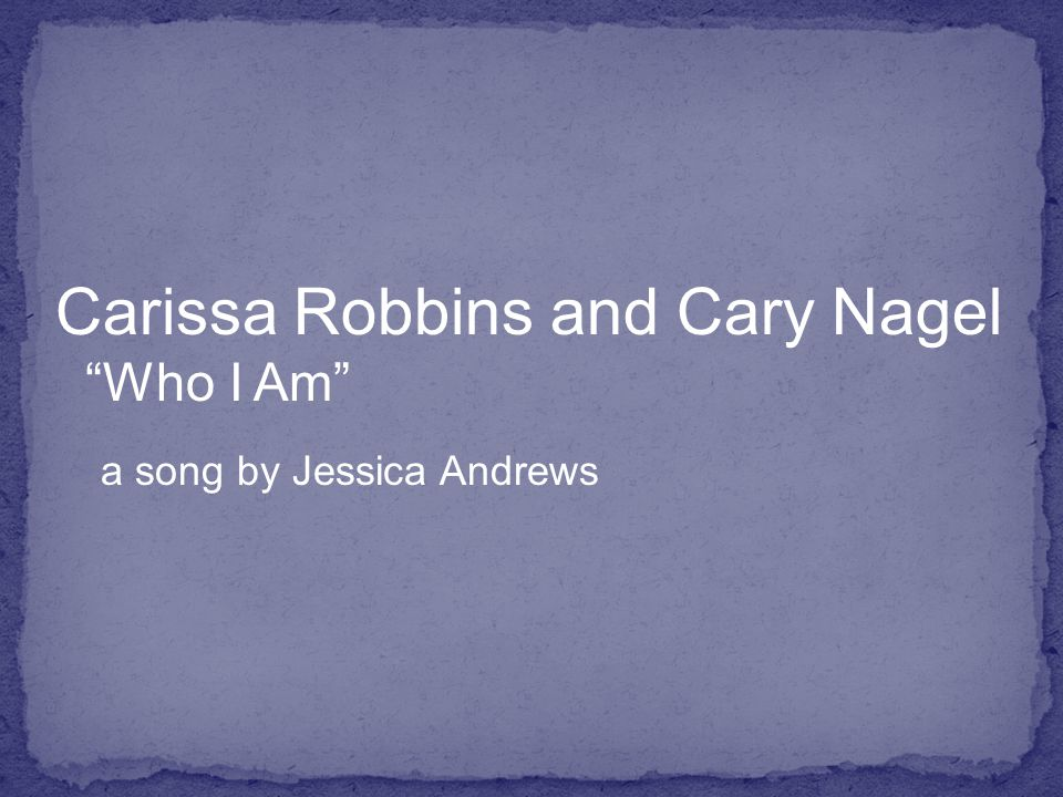 Carissa Robbins and Cary Nagel Who I Am a song by Jessica Andrews