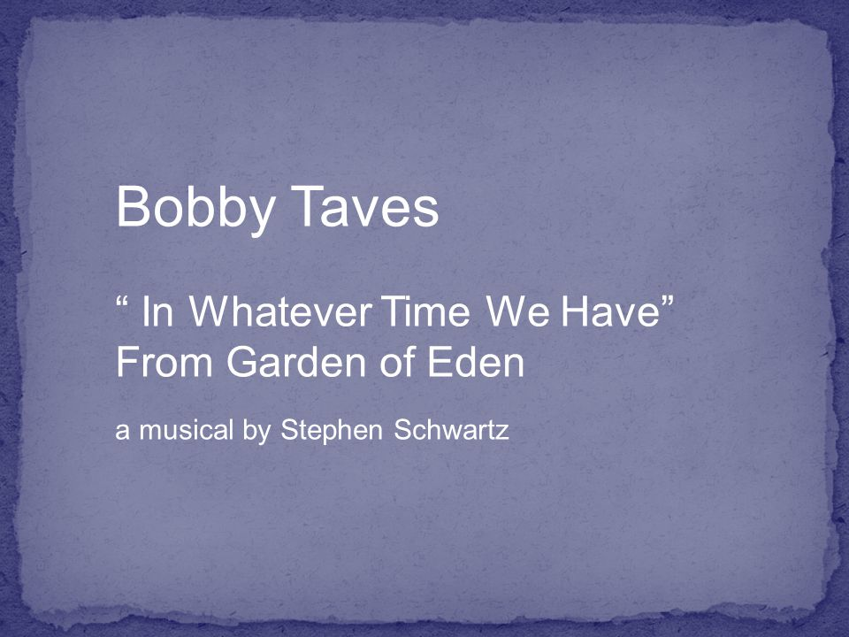 Bobby Taves In Whatever Time We Have From Garden of Eden a musical by Stephen Schwartz