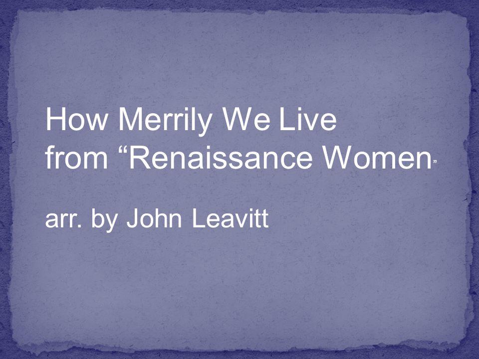 How Merrily We Live from Renaissance Women arr. by John Leavitt