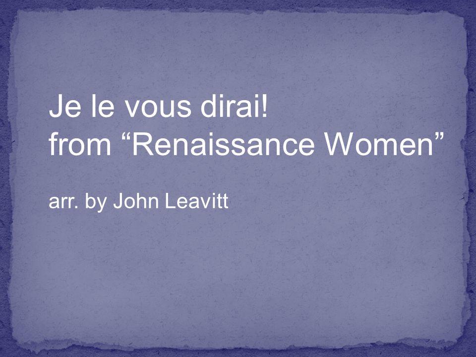 Je le vous dirai! from Renaissance Women arr. by John Leavitt