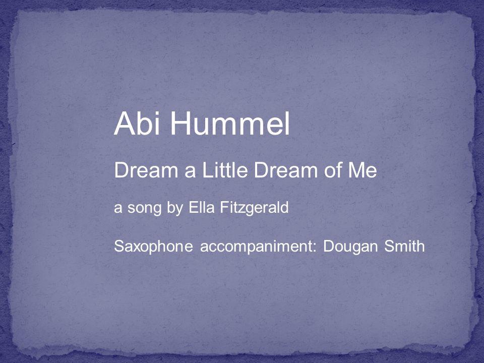 Abi Hummel Dream a Little Dream of Me a song by Ella Fitzgerald Saxophone accompaniment: Dougan Smith